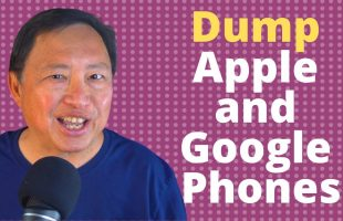 Why You should Dump Your Apple and Google Phone – Top 5 Reasons!