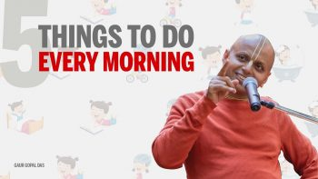 5 things to do every morning   Gaur Gopal Das